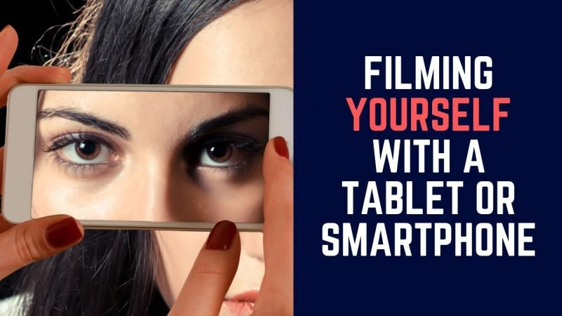 How to film yourself with a smartphone or tablet